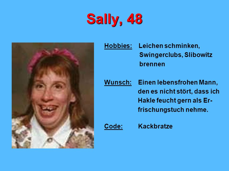 Sally, 48 Hobbies: Leichen schminken, Swingerclubs, Slibowitz brennen