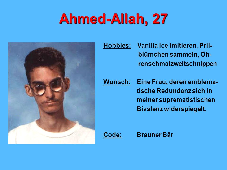 Ahmed-Allah, 27 Hobbies: Vanilla Ice imitieren, Pril-