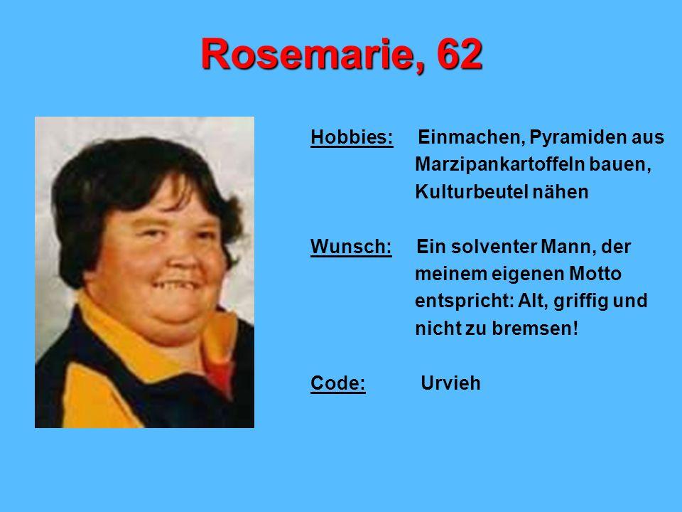 Rosemarie, 62 Hobbies: Einmachen, Pyramiden aus