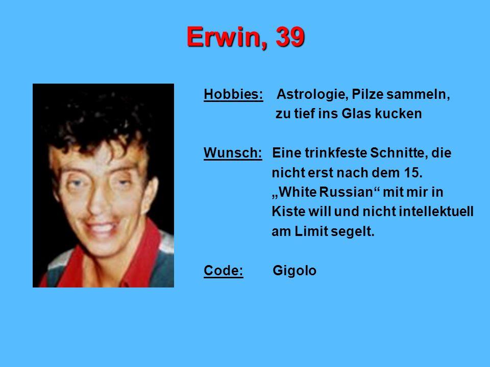 Erwin, 39 Hobbies: Astrologie, Pilze sammeln, zu tief ins Glas kucken