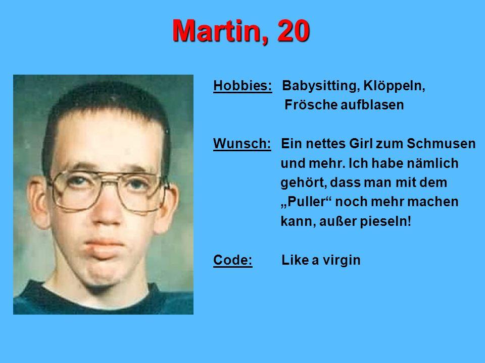 Martin, 20 Hobbies: Babysitting, Klöppeln, Frösche aufblasen