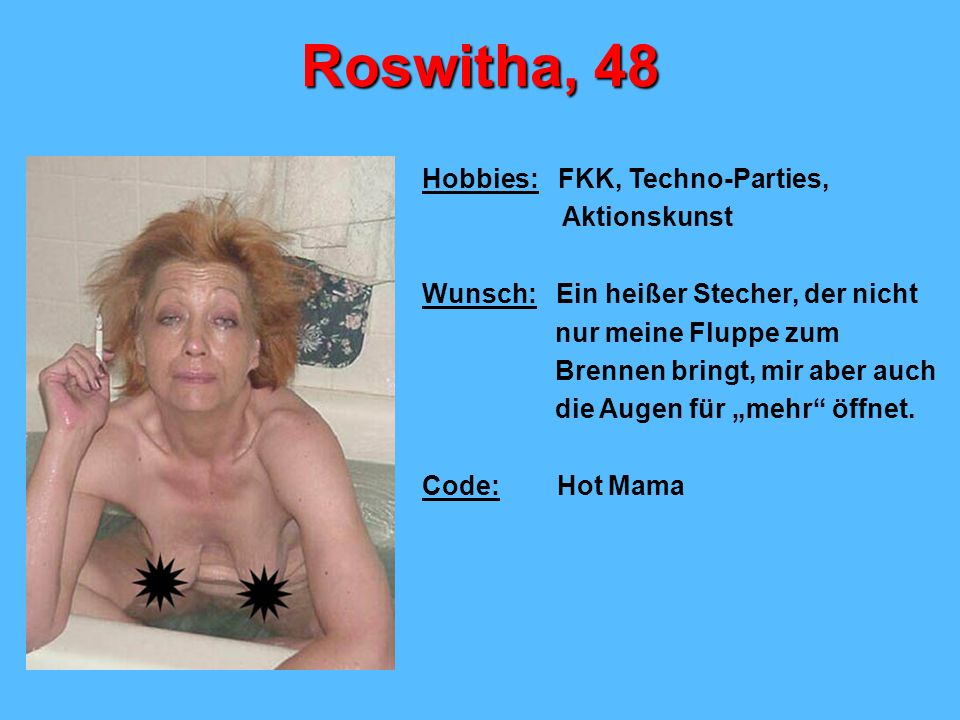 Roswitha, 48 Hobbies: FKK, Techno-Parties, Aktionskunst