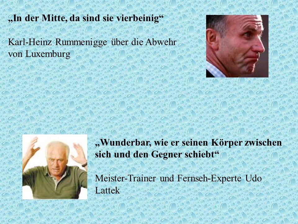 """""""In der Mitte, da sind sie vierbeinig Karl-Heinz Rummenigge über die Abwehr von Luxemburg"""