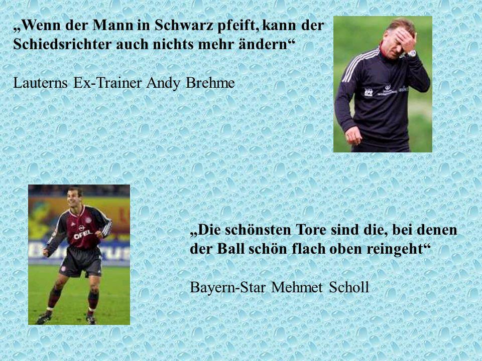 """""""Wenn der Mann in Schwarz pfeift, kann der Schiedsrichter auch nichts mehr ändern Lauterns Ex-Trainer Andy Brehme"""