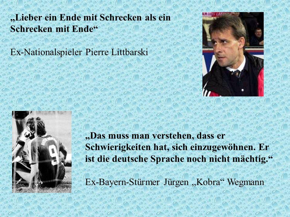 """""""Lieber ein Ende mit Schrecken als ein Schrecken mit Ende Ex-Nationalspieler Pierre Littbarski"""