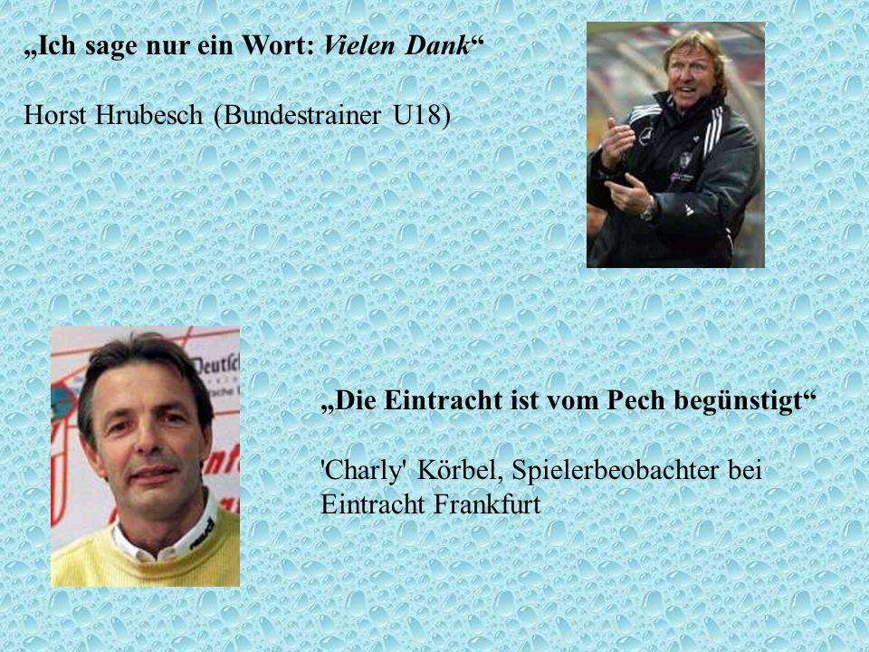 """""""Ich sage nur ein Wort: Vielen Dank Horst Hrubesch (Bundestrainer U18)"""