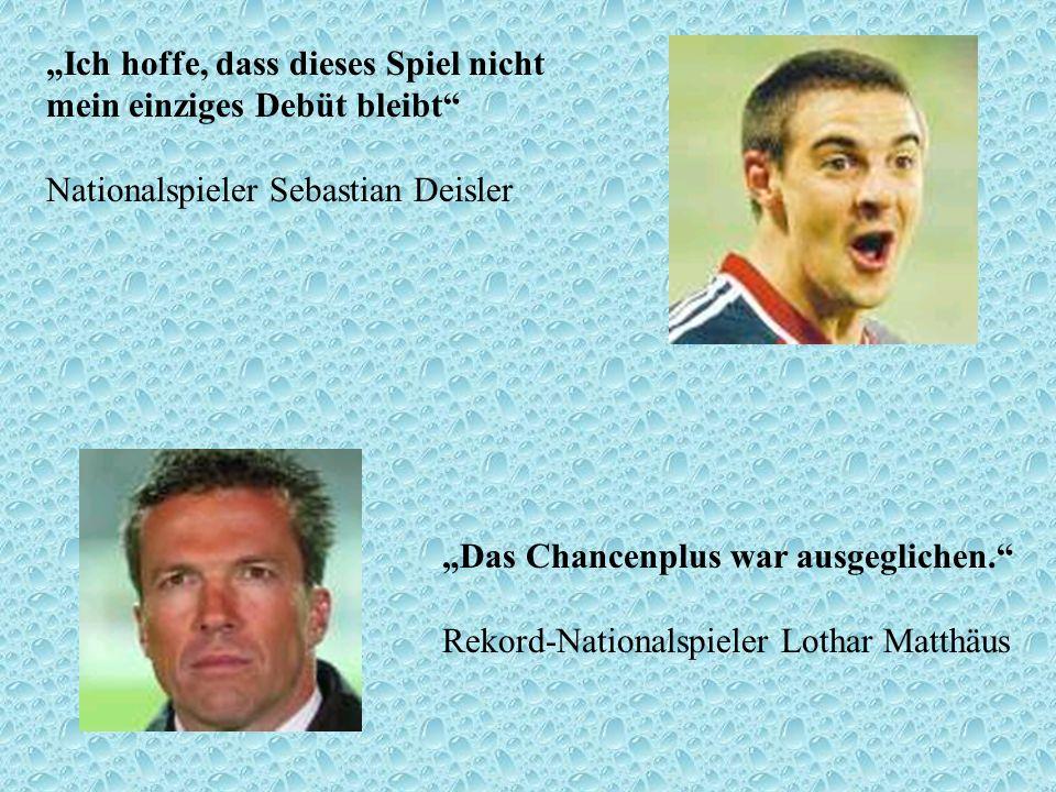 """""""Ich hoffe, dass dieses Spiel nicht mein einziges Debüt bleibt Nationalspieler Sebastian Deisler"""