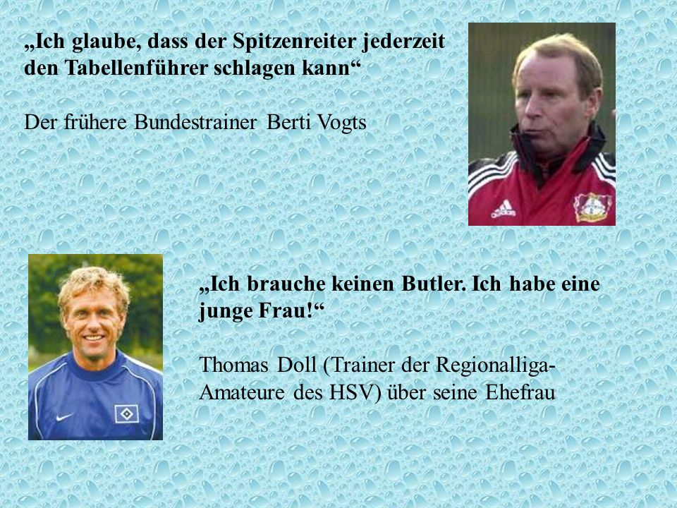 """""""Ich glaube, dass der Spitzenreiter jederzeit den Tabellenführer schlagen kann Der frühere Bundestrainer Berti Vogts"""