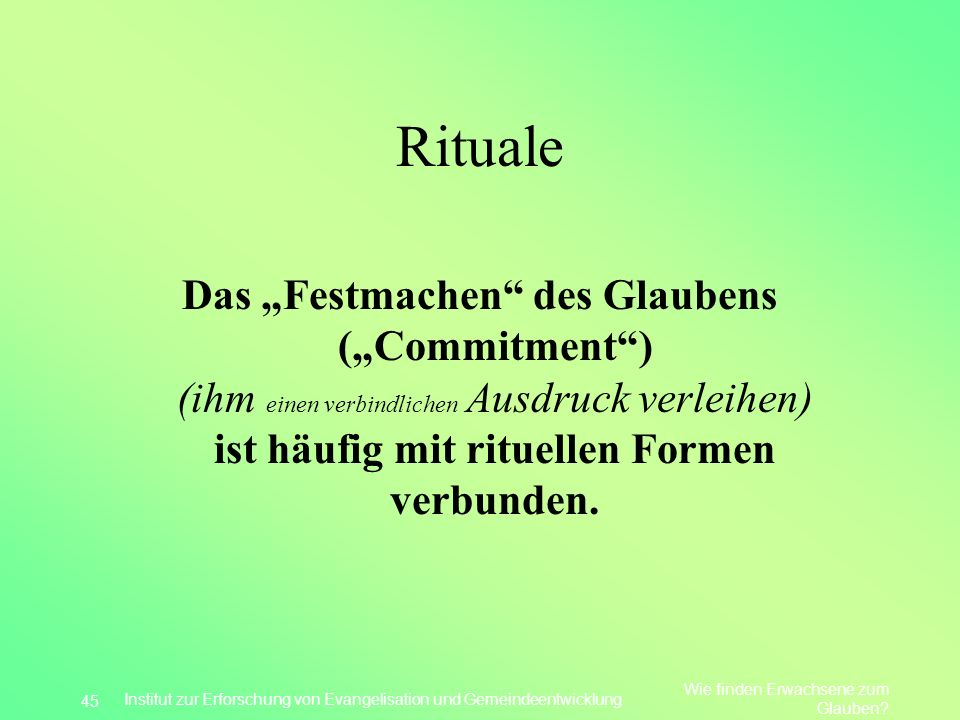 """Rituale Das """"Festmachen des Glaubens (""""Commitment ) (ihm einen verbindlichen Ausdruck verleihen) ist häufig mit rituellen Formen verbunden."""