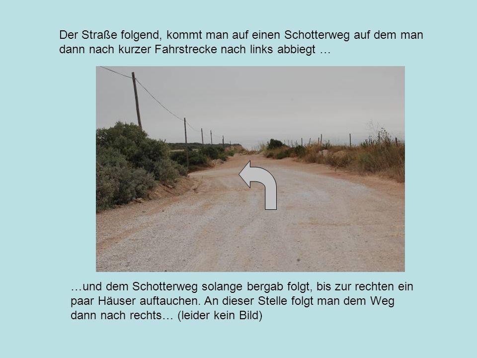 Der Straße folgend, kommt man auf einen Schotterweg auf dem man dann nach kurzer Fahrstrecke nach links abbiegt …
