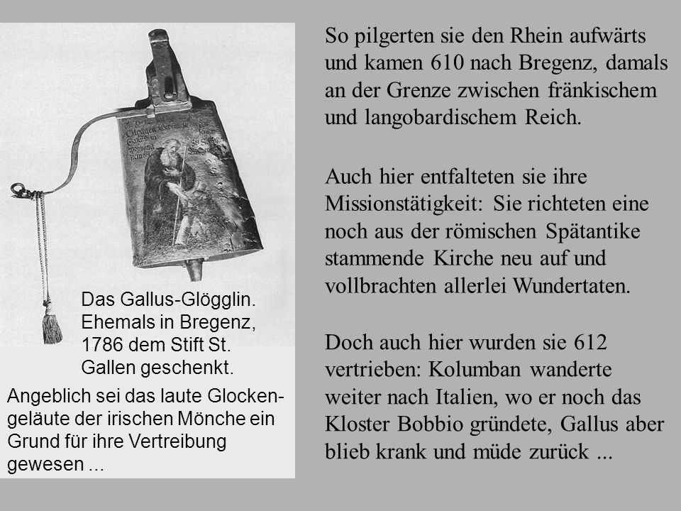 Bregenz So pilgerten sie den Rhein aufwärts und kamen 610 nach Bregenz, damals an der Grenze zwischen fränkischem und langobardischem Reich.