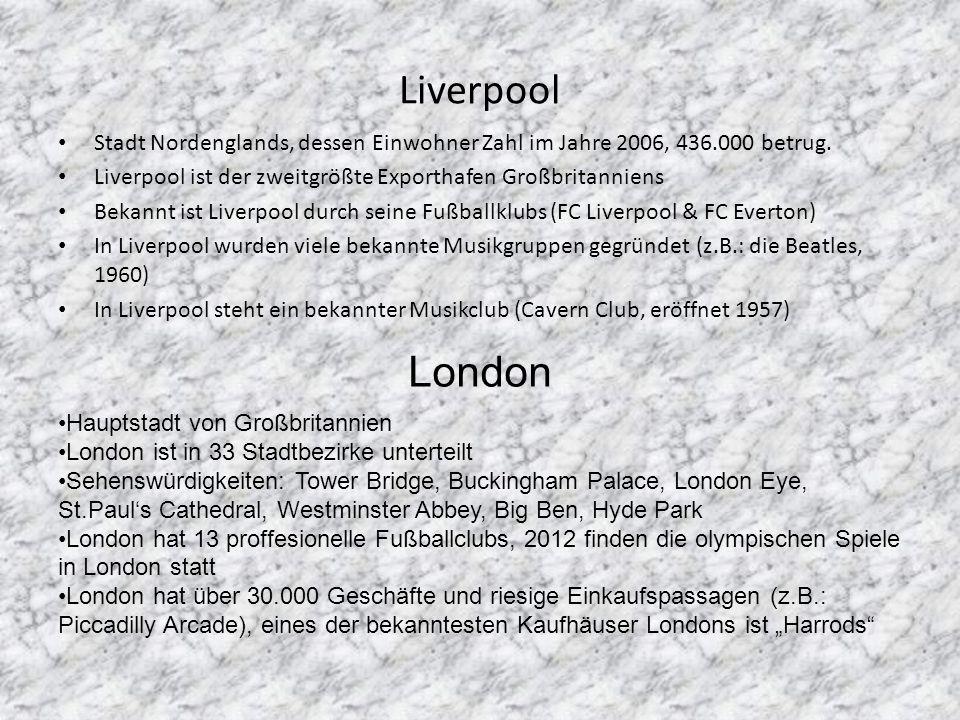 Liverpool Stadt Nordenglands, dessen Einwohner Zahl im Jahre 2006, 436.000 betrug. Liverpool ist der zweitgrößte Exporthafen Großbritanniens.