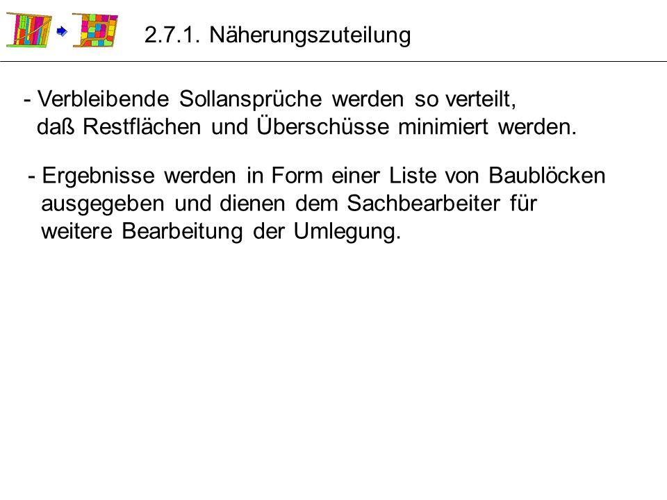 2.7.1. Näherungszuteilung - Verbleibende Sollansprüche werden so verteilt, daß Restflächen und Überschüsse minimiert werden.