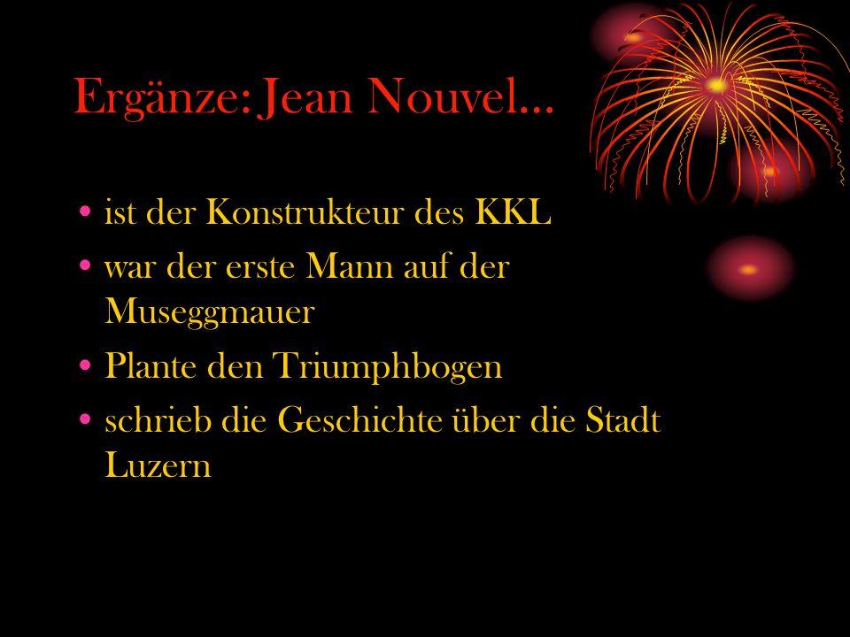 Ergänze: Jean Nouvel… ist der Konstrukteur des KKL