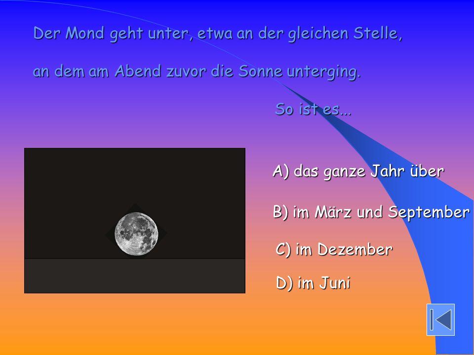Der Mond geht unter, etwa an der gleichen Stelle,