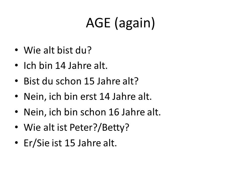 AGE (again) Wie alt bist du Ich bin 14 Jahre alt.