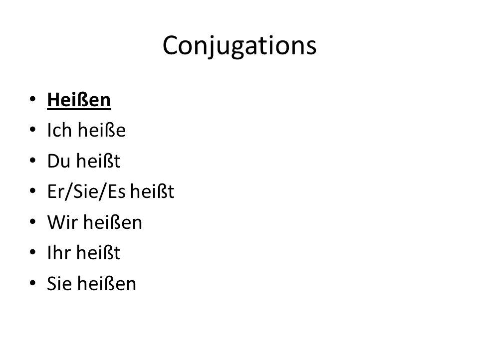 Conjugations Heißen Ich heiße Du heißt Er/Sie/Es heißt Wir heißen