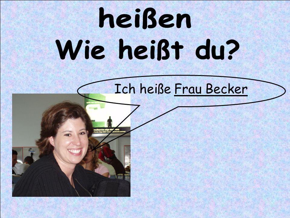 heißen Wie heißt du Ich heiße Frau Becker