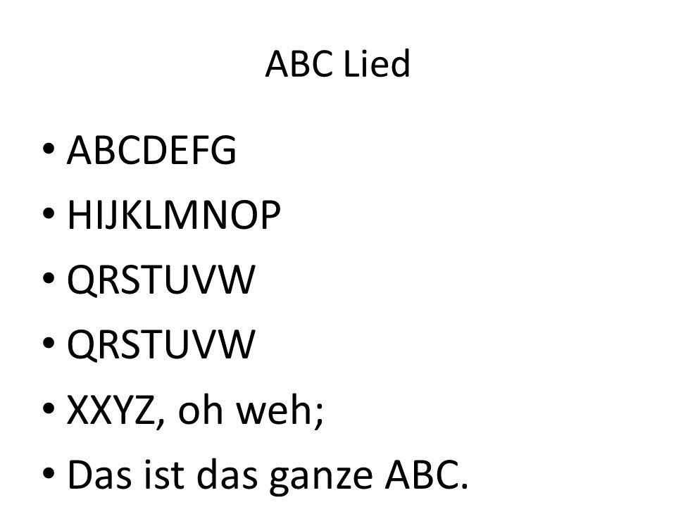 ABCDEFG HIJKLMNOP QRSTUVW XXYZ, oh weh; Das ist das ganze ABC.