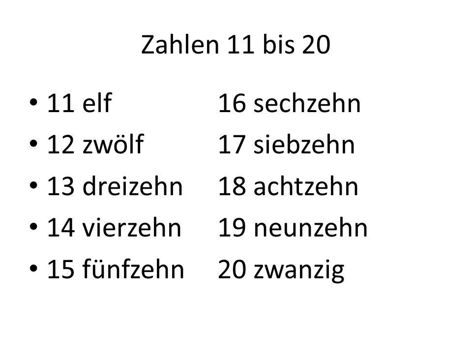 Zahlen 11 bis 20 11 elf 16 sechzehn. 12 zwölf 17 siebzehn. 13 dreizehn 18 achtzehn. 14 vierzehn 19 neunzehn.