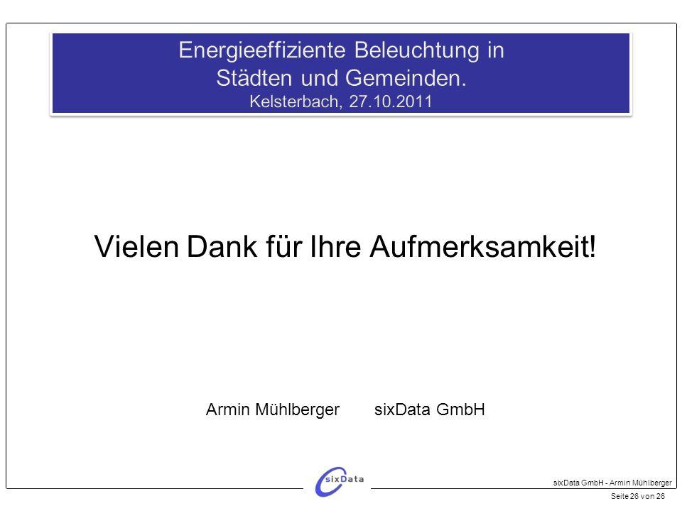 Vielen Dank für Ihre Aufmerksamkeit! Armin Mühlberger sixData GmbH