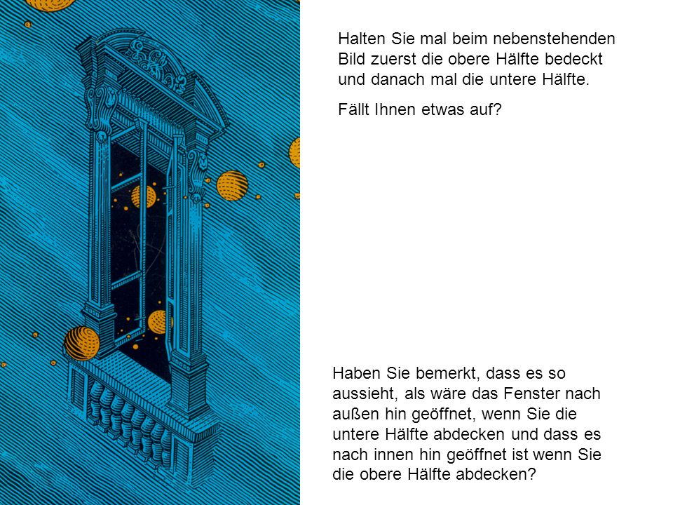 Halten Sie mal beim nebenstehenden Bild zuerst die obere Hälfte bedeckt und danach mal die untere Hälfte.