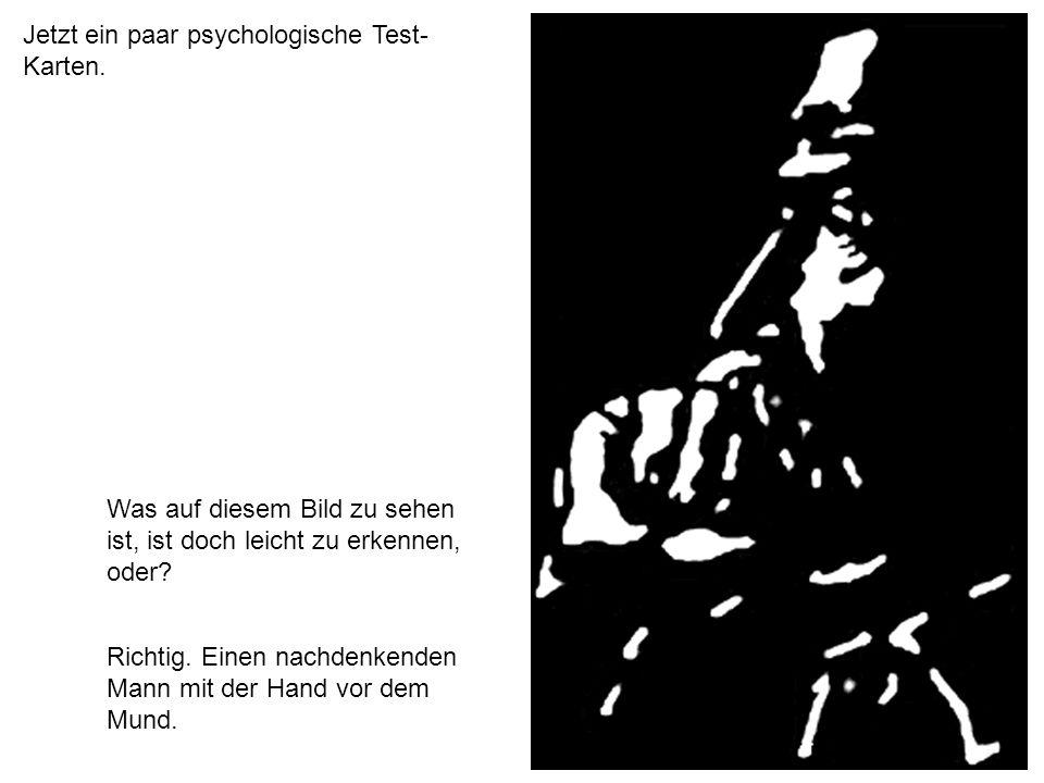 Jetzt ein paar psychologische Test-Karten.