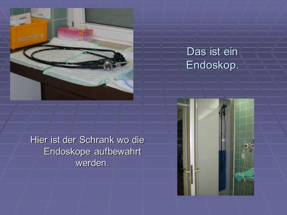 Hier ist der Schrank wo die Endoskope aufbewahrt werden.