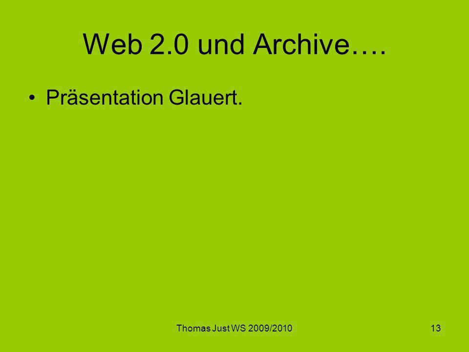 Web 2.0 und Archive…. Präsentation Glauert. Thomas Just WS 2009/2010