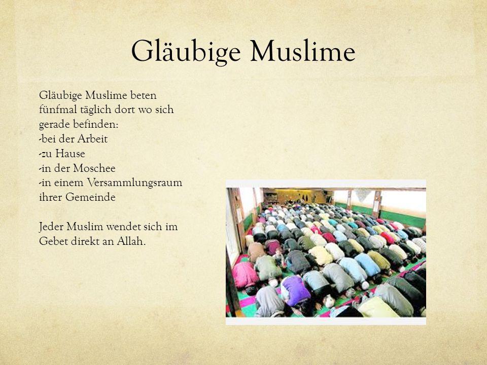 Gläubige Muslime Gläubige Muslime beten fünfmal täglich dort wo sich gerade befinden: bei der Arbeit.