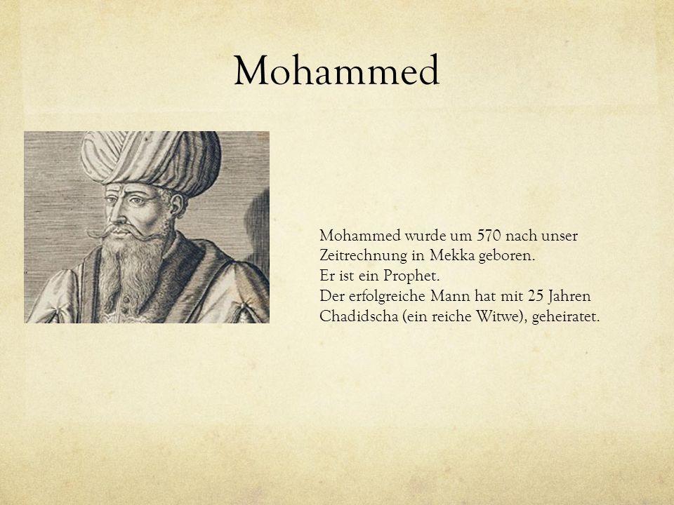 Mohammed Mohammed wurde um 570 nach unser Zeitrechnung in Mekka geboren. Er ist ein Prophet.