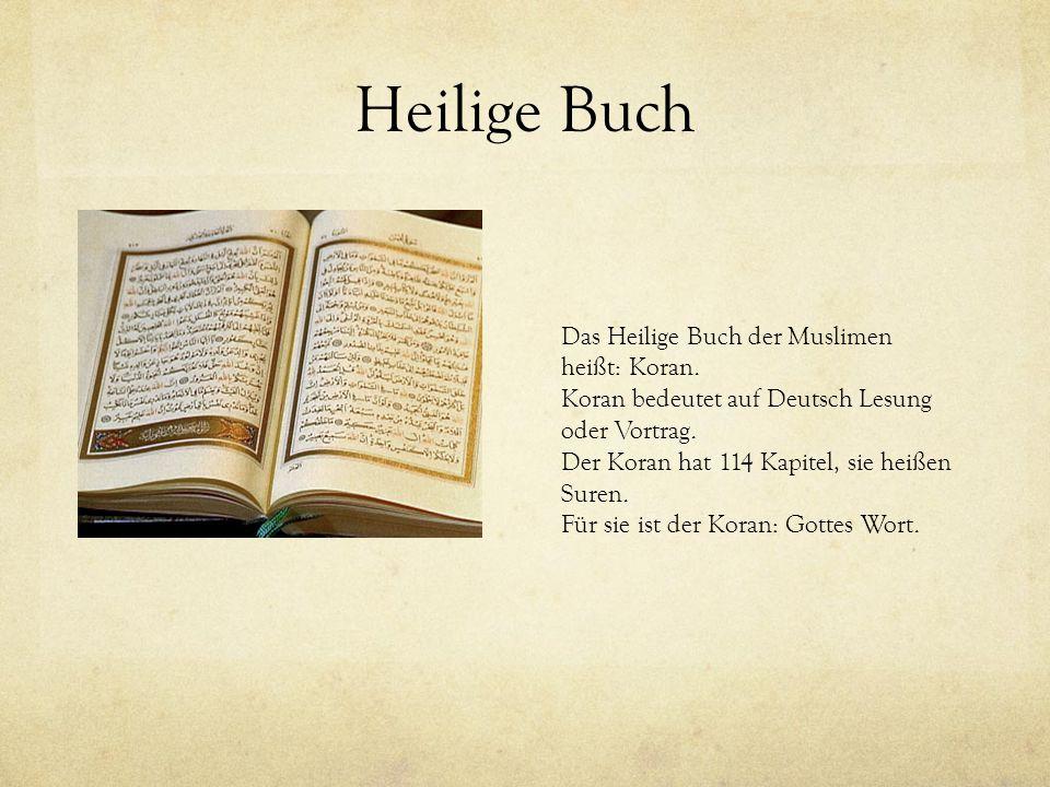 Heilige Buch Das Heilige Buch der Muslimen heißt: Koran.