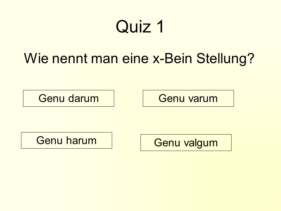 Quiz 1 Wie nennt man eine x-Bein Stellung Genu darum Genu varum