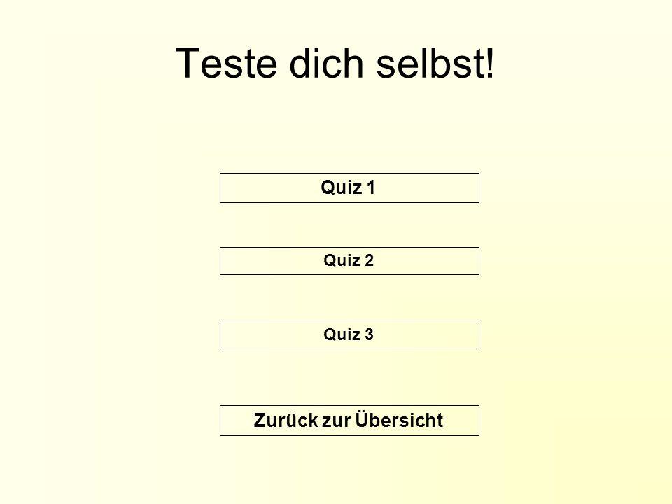 Teste dich selbst! Quiz 1 Quiz 2 Quiz 3 Zurück zur Übersicht