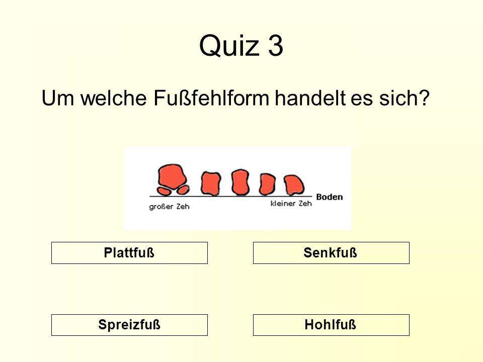 Quiz 3 Um welche Fußfehlform handelt es sich Plattfuß Senkfuß