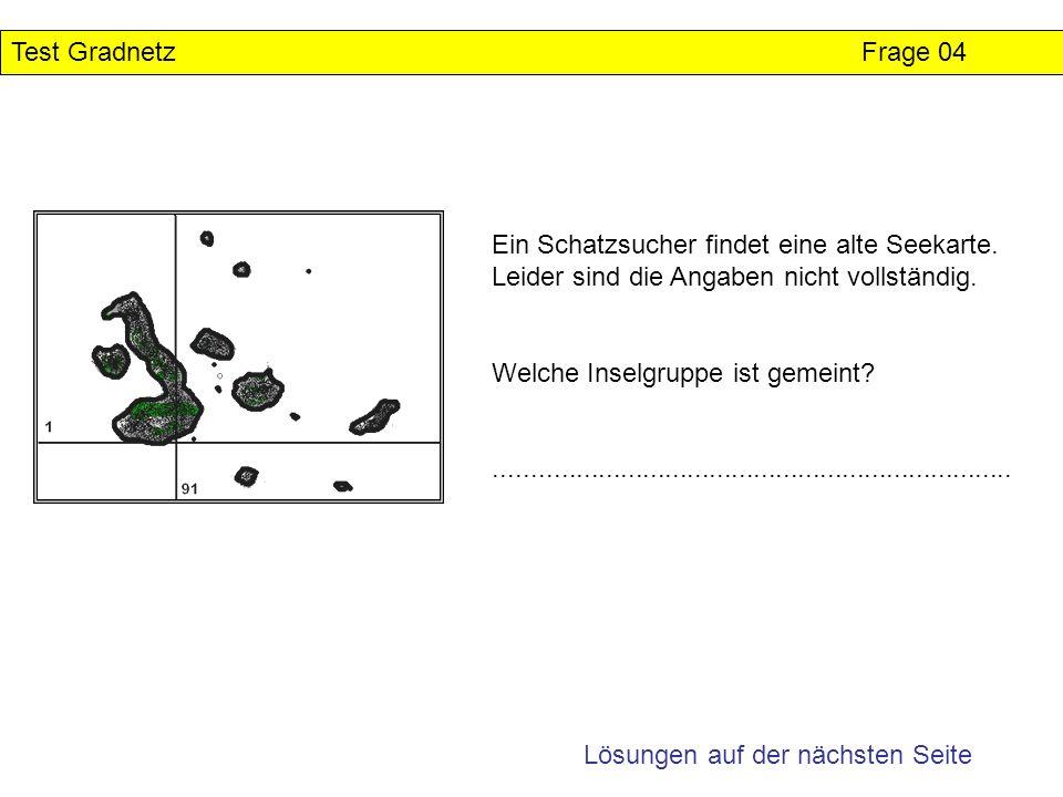 Test Gradnetz Frage 04 Ein Schatzsucher findet eine alte Seekarte. Leider sind die Angaben nicht vollständig.