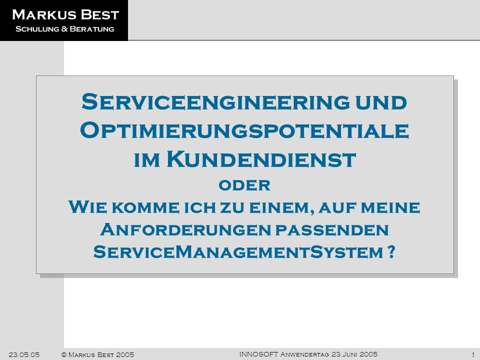 Serviceengineering und Optimierungspotentiale im Kundendienst oder Wie komme ich zu einem, auf meine Anforderungen passenden ServiceManagementSystem