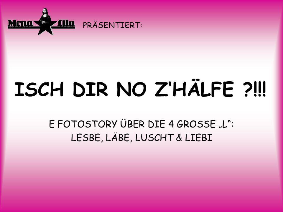"ISCH DIR NO Z'HÄLFE !!! E FOTOSTORY ÜBER DIE 4 GROSSE ""L :"