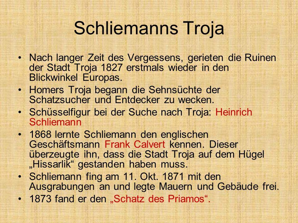 Schliemanns Troja Nach langer Zeit des Vergessens, gerieten die Ruinen der Stadt Troja 1827 erstmals wieder in den Blickwinkel Europas.