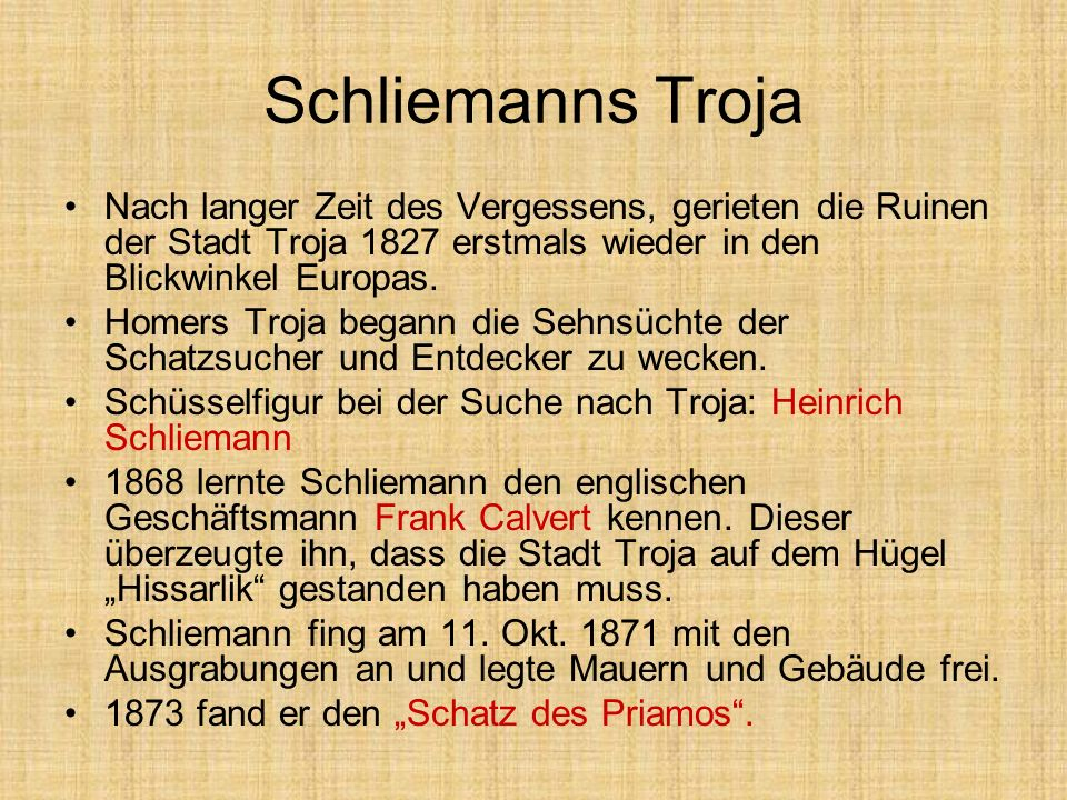 Schliemanns TrojaNach langer Zeit des Vergessens, gerieten die Ruinen der Stadt Troja 1827 erstmals wieder in den Blickwinkel Europas.