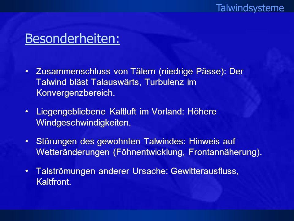 Besonderheiten: Zusammenschluss von Tälern (niedrige Pässe): Der Talwind bläst Talauswärts, Turbulenz im Konvergenzbereich.