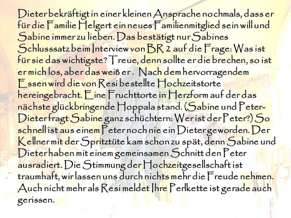 Dieter bekräftigt in einer kleinen Ansprache nochmals, dass er für die Familie Helgert ein neues Familienmitglied sein will und Sabine immer zu lieben.