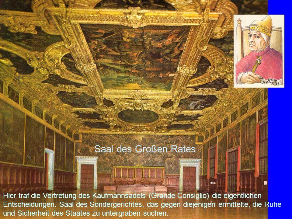 Hier traf die Vertretung des Kaufmannsadels (Grande Consiglio) die eigentlichen Entscheidungen. Saal des Sondergerichtes, das gegen diejenigen ermittelte, die Ruhe und Sicherheit des Staates zu untergraben suchen.