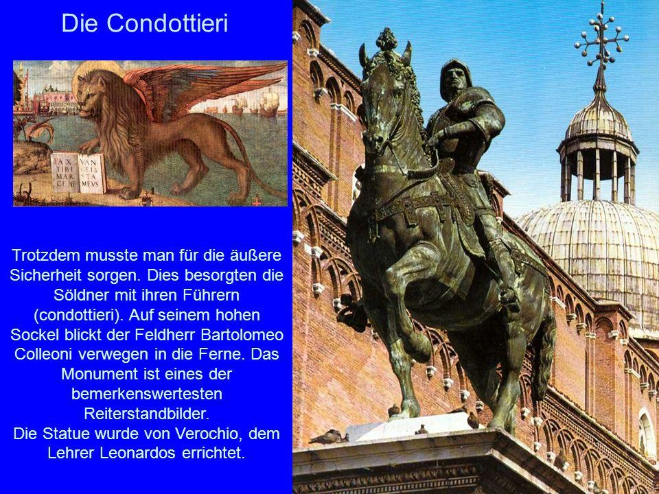 Die Statue wurde von Verochio, dem Lehrer Leonardos errichtet.