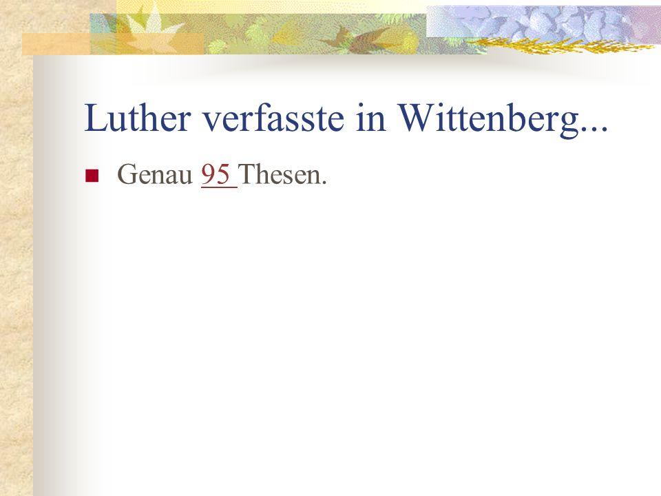 Luther verfasste in Wittenberg...