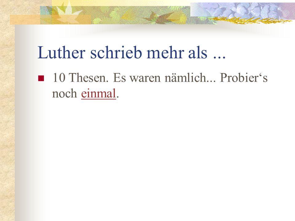 Luther schrieb mehr als ...