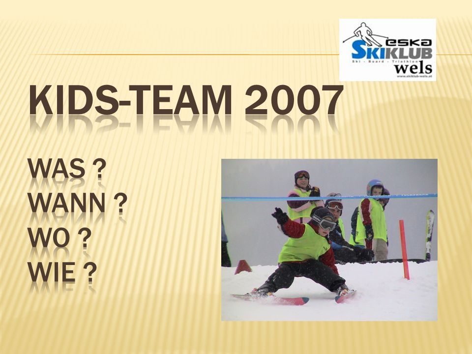 Kids-Team 2007 Was Wann Wo Wie