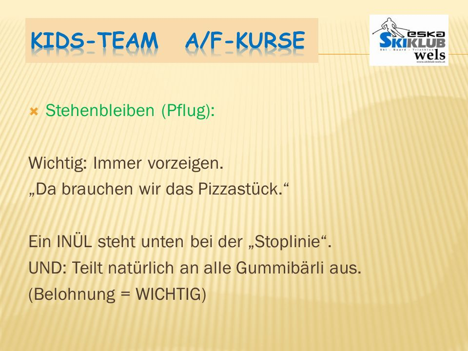Kids-Team A/F-Kurse Stehenbleiben (Pflug): Wichtig: Immer vorzeigen.