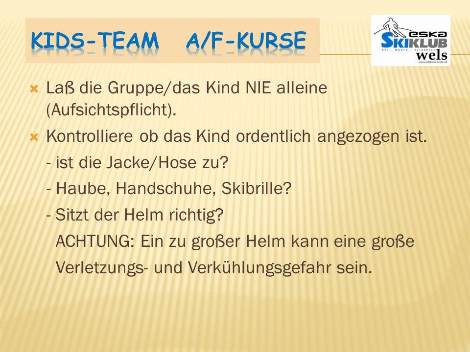 Kids-Team A/F-Kurse Laß die Gruppe/das Kind NIE alleine (Aufsichtspflicht). Kontrolliere ob das Kind ordentlich angezogen ist.