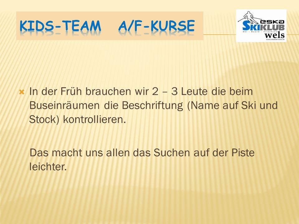 Kids-Team A/F-Kurse In der Früh brauchen wir 2 – 3 Leute die beim Buseinräumen die Beschriftung (Name auf Ski und Stock) kontrollieren.